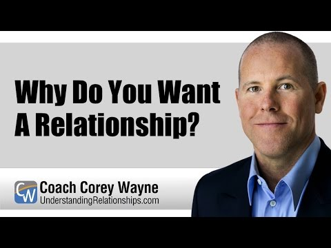 Why Do You Want A Relationship?