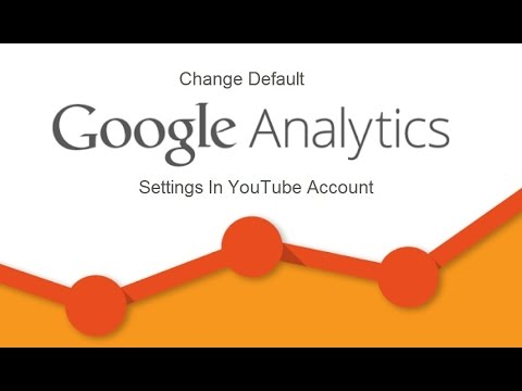 How To Change Default Google Analytics Settings In YouTube Account