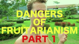 The Real Dangers of a Fruitarian Diet - Part 1