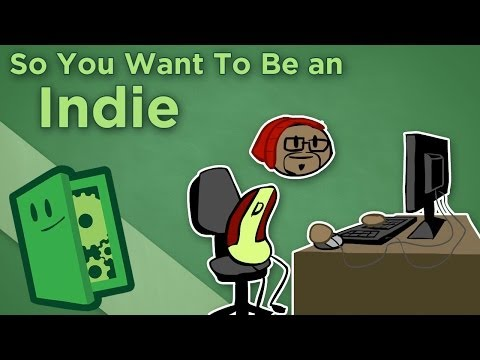 So You Want To Be an Indie - How to Start an Indie Game Studio - Extra Credits