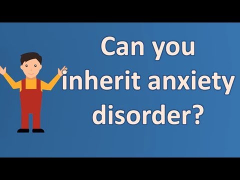 Can you inherit anxiety disorder ? |Top Answers about Health