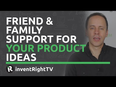 Friend & Family Support For Your Product Ideas