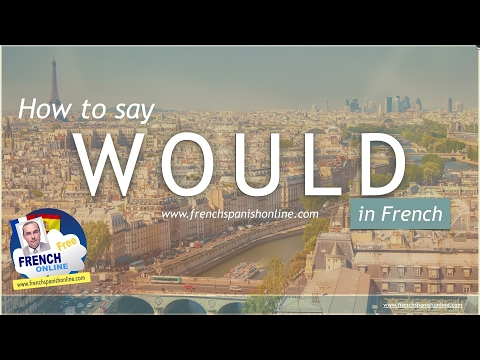 How to say WOULD in French