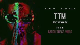 PnB Rock - TTM (feat. Wiz Khalifa & NGHTMRE) [Official Audio]