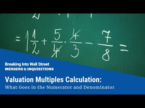 Valuation Multiples Calculation: What Goes in the Numerator and Denominator
