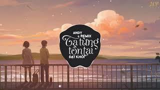 Ta Từng Tồn Tại (Andy Remix) - Đạt Khói | Nhạc Trẻ Remix EDM Tik Tok Gây Nghiện Hiện Nay