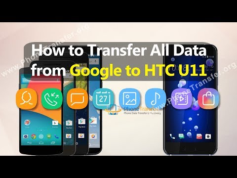 How to Transfer All Data from Google Phone to HTC U11