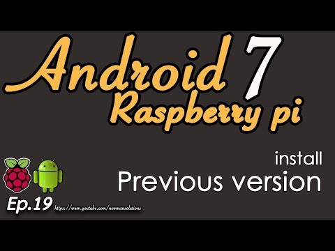 New Android 7.1.2 on Raspberry pi 3 - (EP19) Install previous version