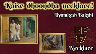 Byomkesh Bakshi: Ep#17 - Necklace