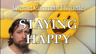 """Internet Comment Etiquette: """"Staying Happy"""""""