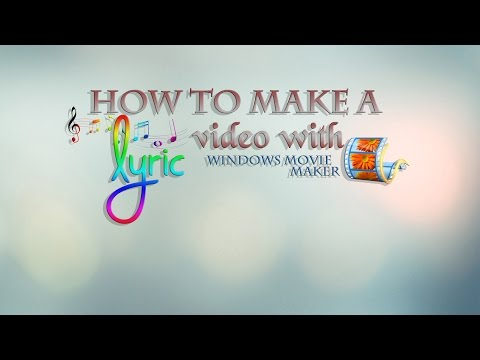 How To Make A Simple Lyric Video With Windows Movie Maker