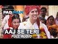 Download Aaj Se Teri Full Audio Padman Akshay Kumar Radhika Apte Arijit Singh Amit Trivedi mp3