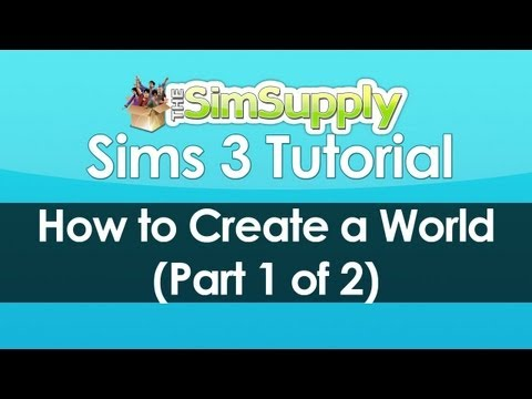 The Sims 3: How to Create a World (Part 1 of 2)