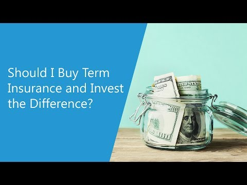 Should I Buy Term Life Insurance and Invest the Difference?