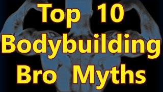 Top 10 Bodybuilding Bro Myths