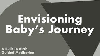 ENVISIONING BABY'S JOURNEY   Hypnobirth Guided Meditation & Affirmations for Labor and Birth
