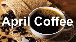 Coffee Time April Jazz - Relax Spring Jazz Piano and Saxophone Music to Chill Out