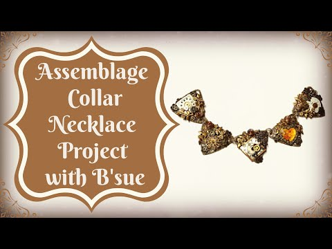 Assemblage Collar Necklace Project with B'sue