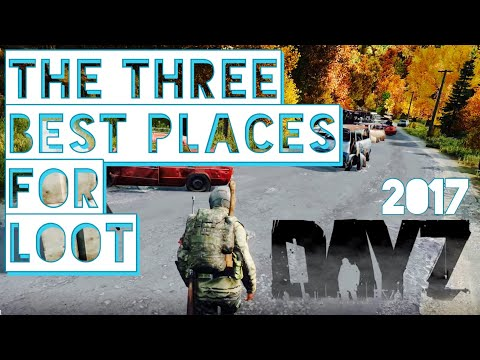 These are THE 3 Best Places to Get LOOT in Dayz Standalone 2017 - .62