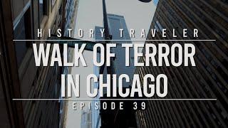 Walk of Terror in Chicago | History Traveler Episode 39