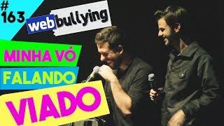 WEBBULLYING #163 - MINHA VÓ FALANDO