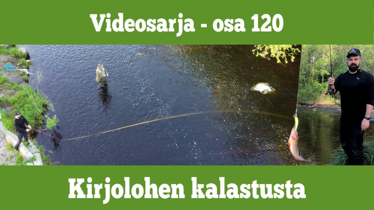Osa 120 - Kirjolohen kalastusta Lukkarinkoskella - kausi 2020/2021