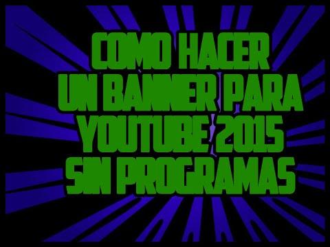 Como Hacer Un Banner Para Tu Canal De Youtube SIN PROGRAMAS 2015