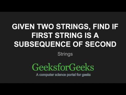 Given two strings, find if first string is a subsequence of second | GeeksforGeeks