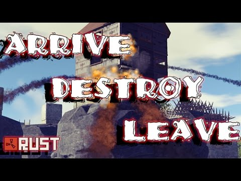 RUST: Arrive, Destroy, Leave  (Raid Cam)