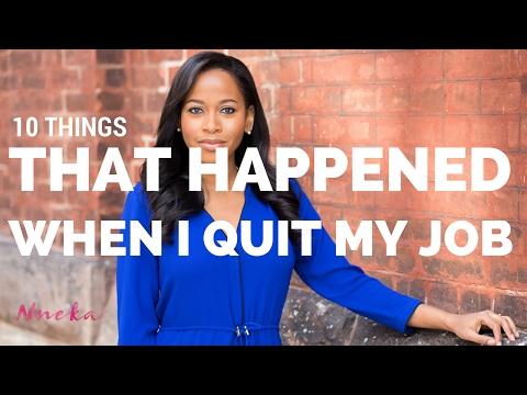 10 THINGS THAT HAPPENED WHEN I QUIT MY JOB