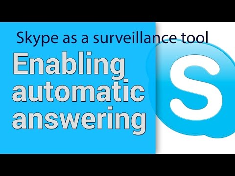 Use Skype as a simple surveillance tool by enabling auto answer
