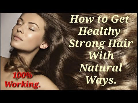 How to Have Healthy Strong Hair by natural remedies tips