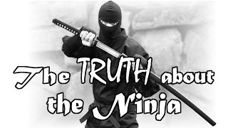 The TRUTH about the Ninja and Ninjutsu