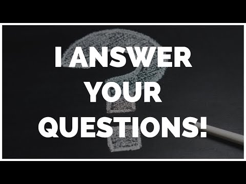 I ANSWER YOUR QUESTIONS! [Q&A VIDEO]