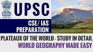 Plateaux of the World - World Geography - UPSC CSE/ IAS 2018 2019 Exam Preparation