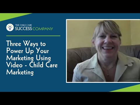 Three Ways To Power Up Your Marketing Using Video - Child Care Marketing