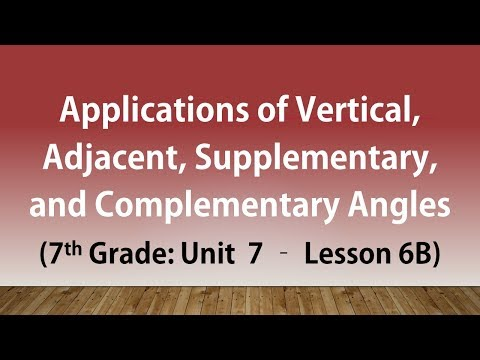 Applications of Vertical Adjacent Supplementary & Complementary Angles (7th Grade Unit 7 Lesson 6b)