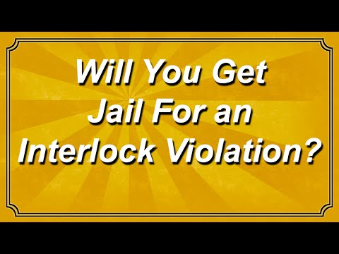 Will You Get Jail for an Interlock Violation?