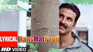 Hans Mat Pagli Video Song With Lyrics | Toilet- Ek Prem Katha | Akshay Kumar, Bhumi | Sonu , Shreya