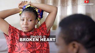 BROKEN HEART - SIRBALO AND BAE ( EPISODE 19 ) ft MAI TT