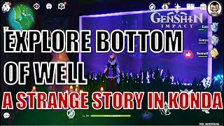[Full Guide] A Strange Story in Konda - Explore the Bottom of the Well (World Quest) -Genshin Impact