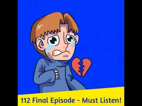 112 Final Episode - Must Listen!