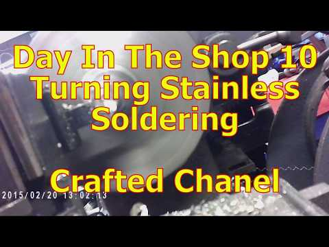 Day In The Shop 10 - Turning Stainless - Soldering - Crafted Channel