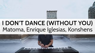 """""""I Don't Dance (Without You)"""" (Piano Cover) - Matoma, Enrique Iglesias, Konshens"""