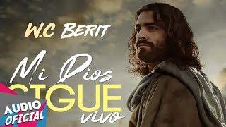 W C Berit Mi Dios Sigue Vivo Estreno REGGAETON NUEVO 2018 mp3