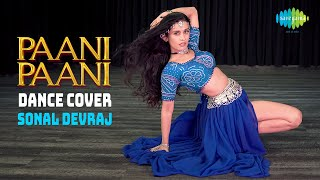 Paani Paani   Dance Cover   Sonal Devraj   Badshah   Jacqueline Fernandez   Aastha Gill