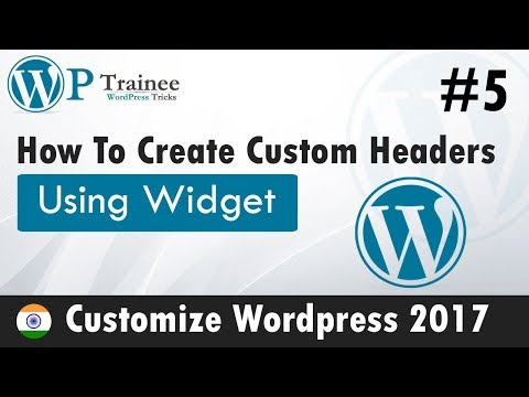 How To Create Custom Headers using Widget | #5  Customize Wordpress 2017