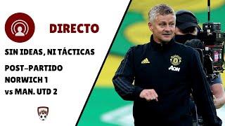 🔴 DIRECTO | NORWICH 1 - 2 MAN UTD FA CUP | SIN IDEAS, NI TÁCTICAS