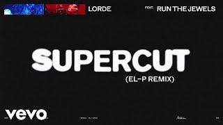 Lorde - Supercut (El-P Remix) ft. Run The Jewels
