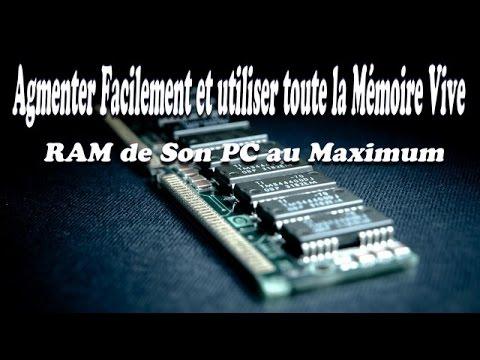 AGMENTER FACILEMENT ET UTILISER TOUTE LA MÉMOIRE VIVE RAM DE SON PC AU MAXIMUM